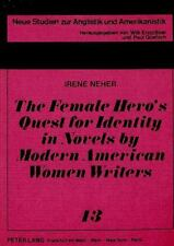 The Female Hero's Quest for Identity in Novels by Modern American Women Writers: