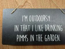 I'm Outdoorsy in that I like drinking Pimms in the garden Sign Plaque
