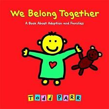 We Belong Together : A Book about Adoption and Families by Todd Parr (2007,...