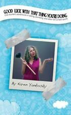 Good Luck with That Thing You're Doing : One Woman's Adventures in Dating,...