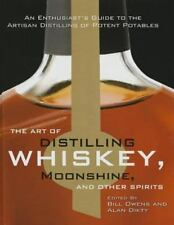 The Art of Distilling Whiskey, Moonshine, and Other Spirits - HARDCOVER - NEW!