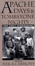Apache Days and Tombstone Nights: John Clum's Autobiography, 1877-1887, John Clu