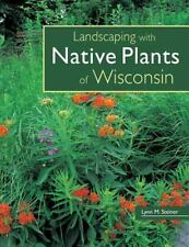 Landscaping with Native Plants of Wisconsin, Lynn M. Steiner