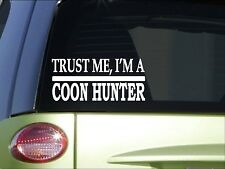 Trust me Coon hunter *H500* 8 inch Sticker decal coon hound hunting live trap