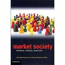 Market Society : History, Theory. Practice by Benjamin Spies-Butcher, Damien...