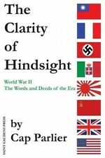 The Clarity of Hindsight: The Words and Deeds of the Era by Parlier, Cap