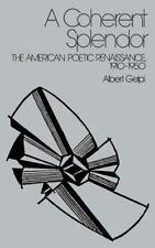 A Coherent Splendor : The American Poetic Renaissance, 1910-1950 by Albert.