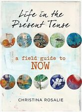 A Field Guide to Now: Notes on Mindfulness and Life in the Present Tense by Chri
