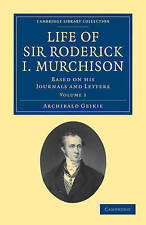 Life of Sir Roderick I. Murchison: Based on his Journals and Letters (Cambridge