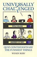 Universally Challenged: Quiz Contestants Say the Funniest Things - New Book Roby