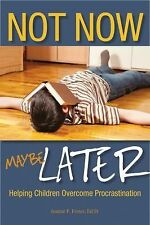Not Now, Maybe Later : Helping Children Overcome Procrastination by Joanne Foste