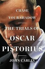 Chase Your Shadow, The Trials of Oscar Pistorius (HC 2014) John Carlin