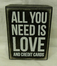 """All You Need Is Love And Credit Cards Box Sign Primitive Box Sign 3"""" x 4"""""""