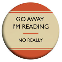 GO AWAY I'M READING, NO REALLY. Books, Badges, Mirror, Magnet, Bottle Opener