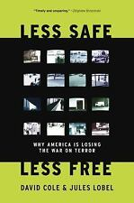 Less Safe, Less Free : Why America Is Losing the War on Terror by David Cole...