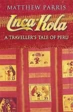 Inca Kola: A Traveller's Tale of Peru by Matthew Parris (Paperback, 1993)