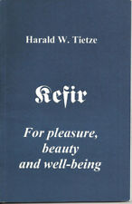KEFIR For pleasure, beauty and well-being by Harald W Trietze RECIPES TO MAKE