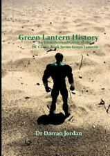 Green Lantern History : An Unauthorised Guide to the DC Comic Book Series...