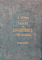 ++J. DUPUIS tables de logarithmes a cinq decimales 1904 HACHETTE++