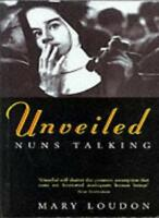 Unveiled : Nuns Talking By Mary Loudon. 9780099326519