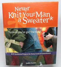 Never Knit Your Man a Sweater* by Judith Durant (2006, Paperback)