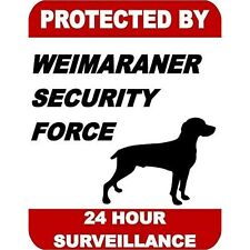 Protected by Weimaraner Dog Security Force 24 Hour Surveillance Dog Sign Sp