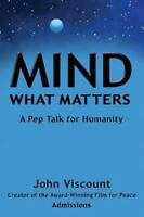 Mind What Matters: A Pep Talk for Humanity, Brand New, Free shipping in the US
