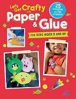 Let's Get Crafty with Paper & Glue: 25 creative and fun projects for kids aged 2