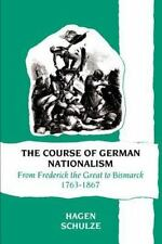 The Course of German Nationalism: From Frederick the Great to Bismarck 1763-1867
