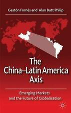 The China-Latin America Axis : Emerging Markets and the Future of...