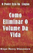 Como Eliminar o Volume Da Vida by Bispo Henry Otasowere (2014, Paperback,...