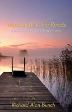 Woodwinds in the Reeds: Poems, Stories, and Selected Works, Bunch, Richard Alan,