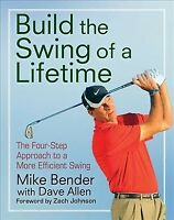 Build the Swing of a Lifetime : The Four-Step Approach to a More Efficient Sw...