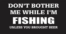 Don't Bother Me while im Fishing 235 mm x 115 mm Marine Grade Quality Stickers