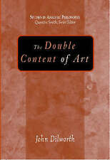 NEW The Double Content Of Art (Studies in Analytic Philosophy) by John Dilworth
