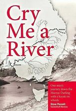 Cry Me a River: One Man's Journey Down the Murray Darling with a Kayak on Wheels