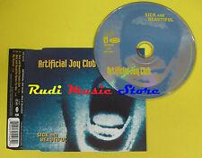 CD Singolo ARTIFICIAL JOY CLUB Sick & Beautiful EU INTERSCOPE no lp mc dvd (S15)