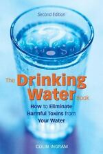The Drinking Water Book: How to Eliminate Harmful Toxins from Your Water, Colin