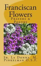 Franciscan Flowers : Prayer and Poetry by La Donna Pinkelman (2014, Paperback)