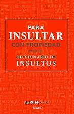 Para Insultar Con Propiedad. Diccionario de Insultos / How to Insult with Meanin