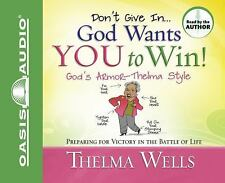 Don't Give In -- God Wants You To Win! 2009 by Wells, Thelma 1598595067