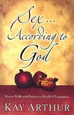 Sex According to God : How to Walk with Purity in a World of Temptation by...
