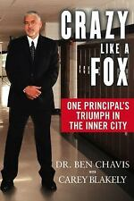 Crazy Like a Fox: One Principal's Triumph in the Inner City by Chavis, Dr. Ben;