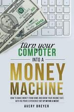 Turn Your Computer into a Money Machine : How to Make Money from Home and...