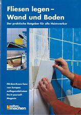 Fliesen legen-Wand und Boden, der praktische Ratgeber für alle Heimwerker, 2004