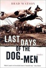 NEW - Last Days of the Dog-Men: Stories by Watson, Brad