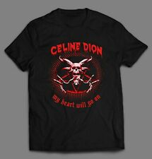 CELINE DION THE HEART WILL GO ON HEAVY METAL PARODY OLDSKOOL SHIRT MANY OPTIONS