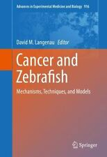 Cancer and Zebrafish : Mechanisms, Techniques, and Models: By Langenau, David...
