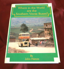 WHERE IN THE WORLD ARE THE SOUTHERN VECTIS BUSES? John Haines SIGNED Fully Illus
