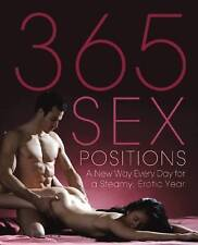 NEW 365 Sex Positions: A New Way Every Day for a Steamy,... BOOK (Paperback)